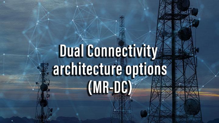 Dual Connectivity architecture options(MR-DC)